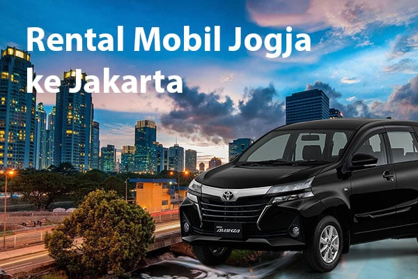 Sewa Mobil ke Jakarta Dari Jogja